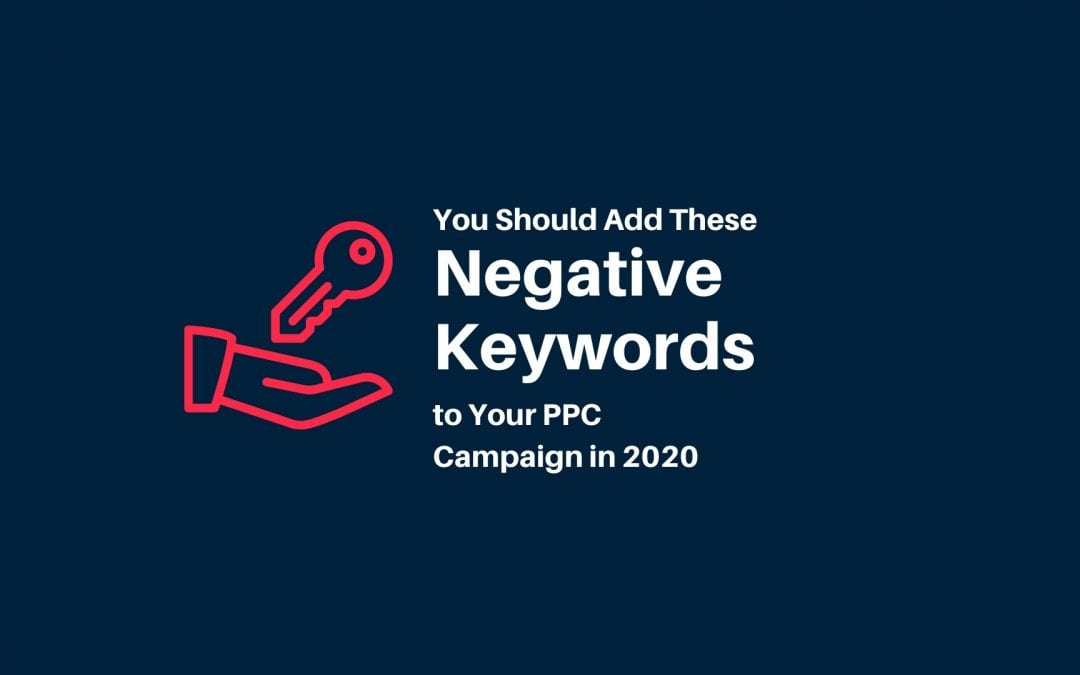 You Should Add These Negative Keywords to Your PPC Campaign in 2020